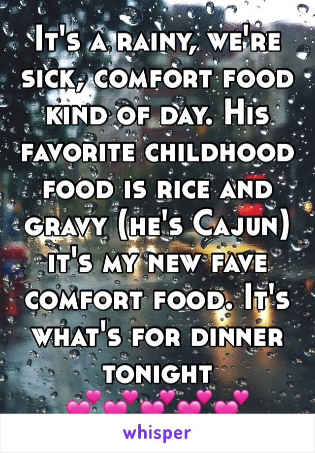 It's a rainy, we're sick, comfort food kind of day. His favorite childhood food is rice and gravy (he's Cajun) it's my new fave comfort food. It's what's for dinner tonight 💕💕💕💕💕