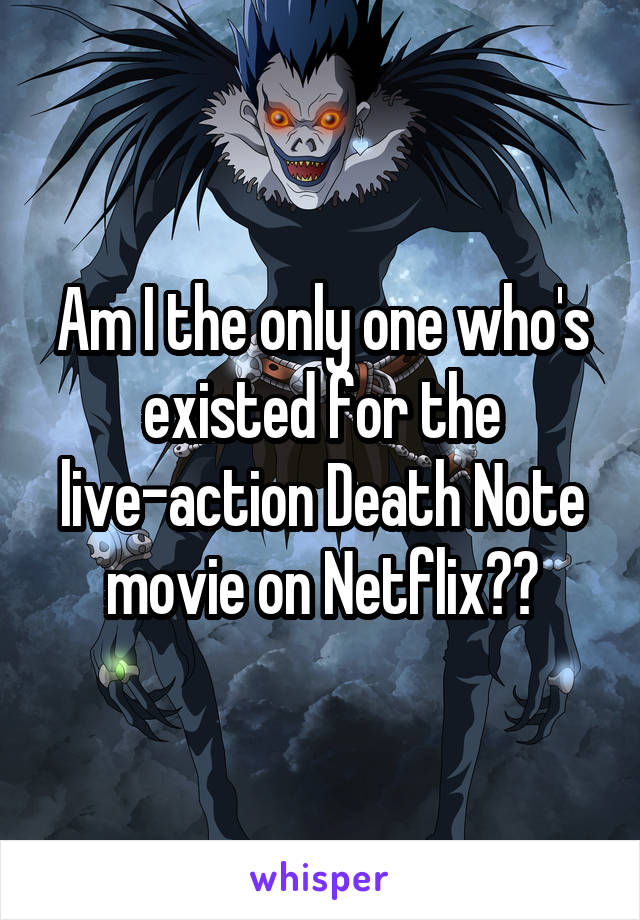 Am I the only one who's existed for the live-action Death Note movie on Netflix??