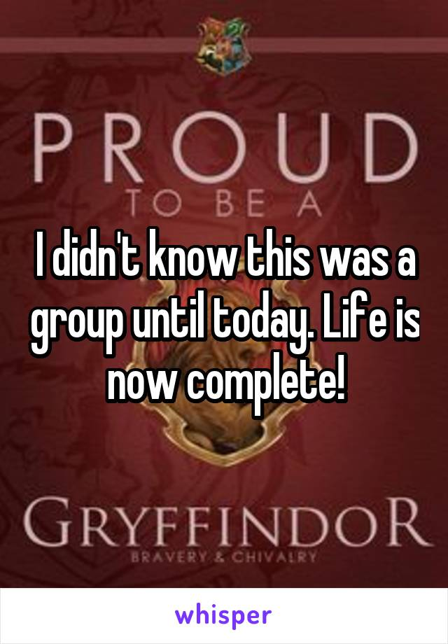 I didn't know this was a group until today. Life is now complete!