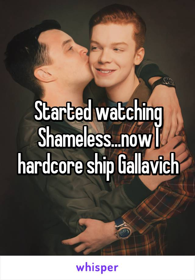 Started watching Shameless...now I hardcore ship Gallavich