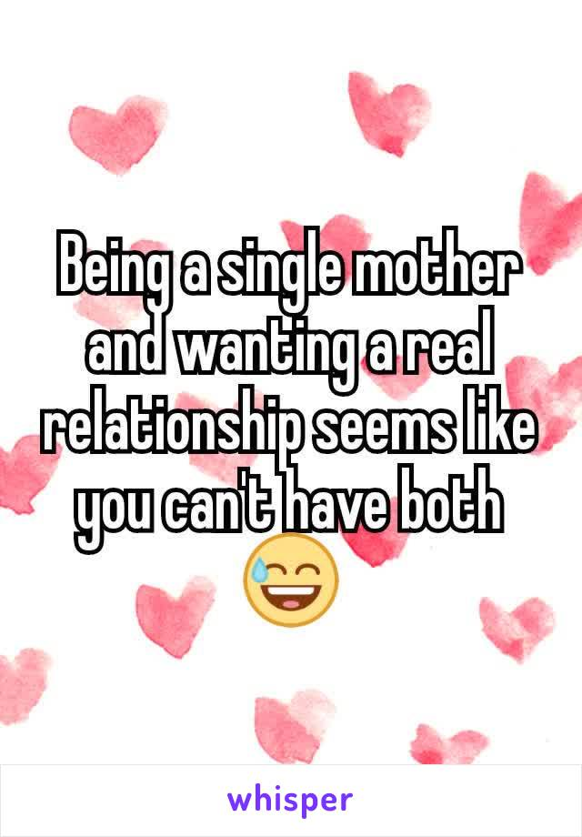 Being a single mother and wanting a real relationship seems like you can't have both😅