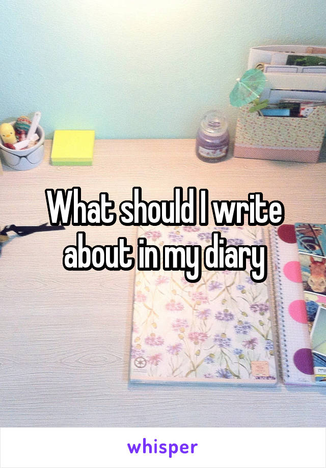 What should I write about in my diary
