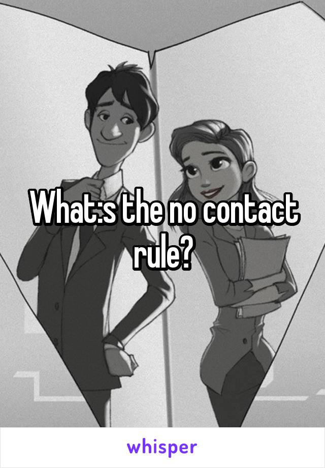 What:s the no contact rule?