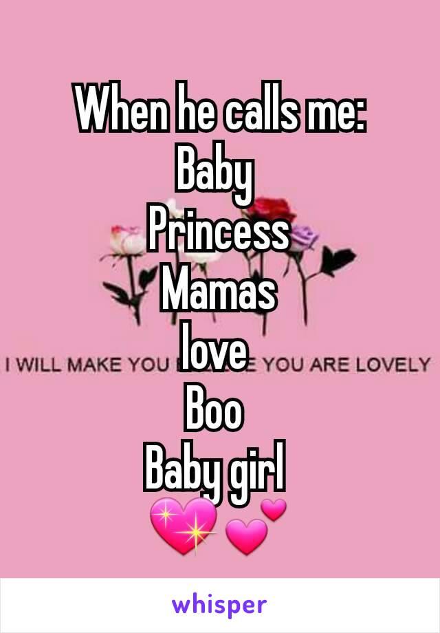 When he calls me: Baby Princess Mamas love Boo Baby girl 💖💕