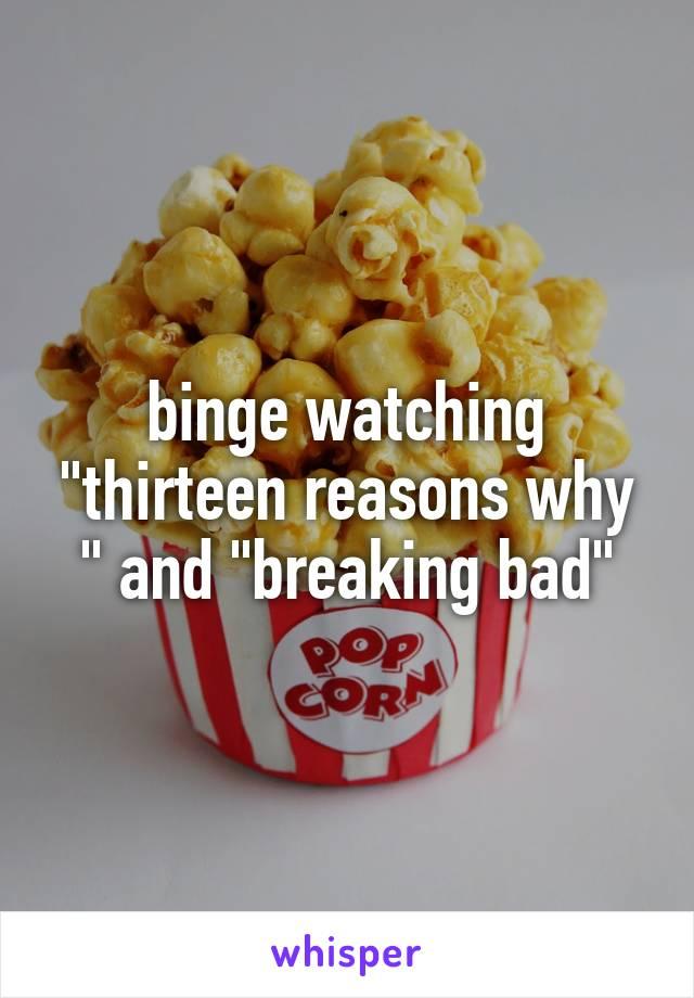 "binge watching ""thirteen reasons why "" and ""breaking bad"""
