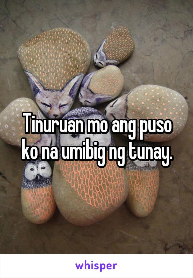 Tinuruan mo ang puso ko na umibig ng tunay.