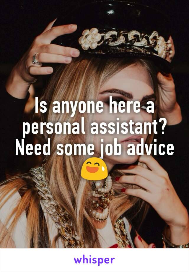 Is anyone here a personal assistant? Need some job advice 😅