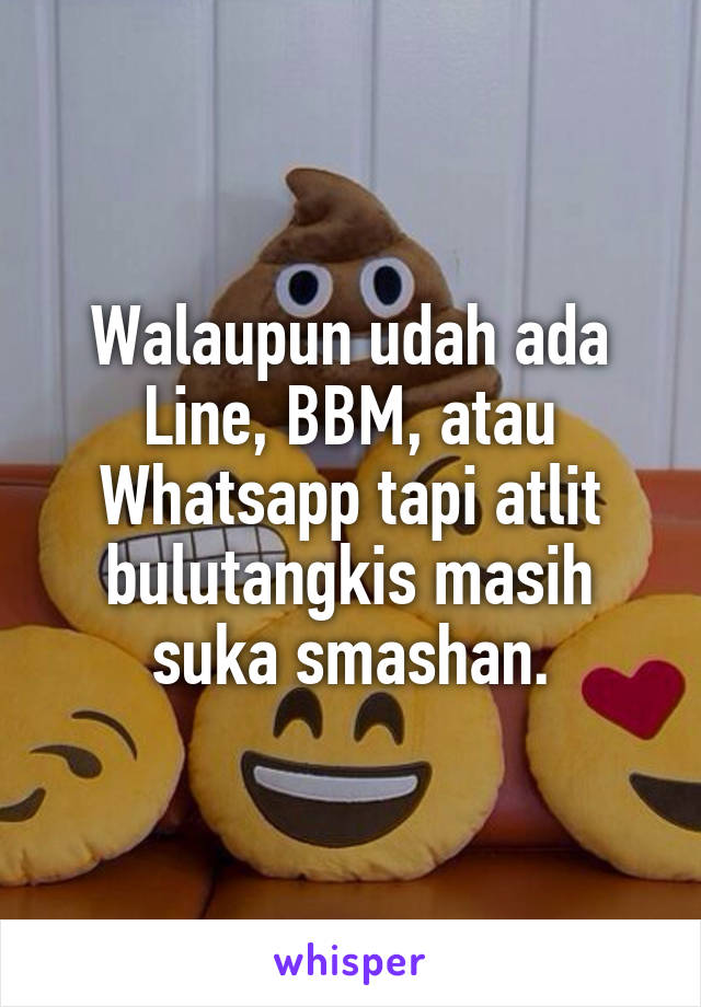 Walaupun udah ada Line, BBM, atau Whatsapp tapi atlit bulutangkis masih suka smashan.
