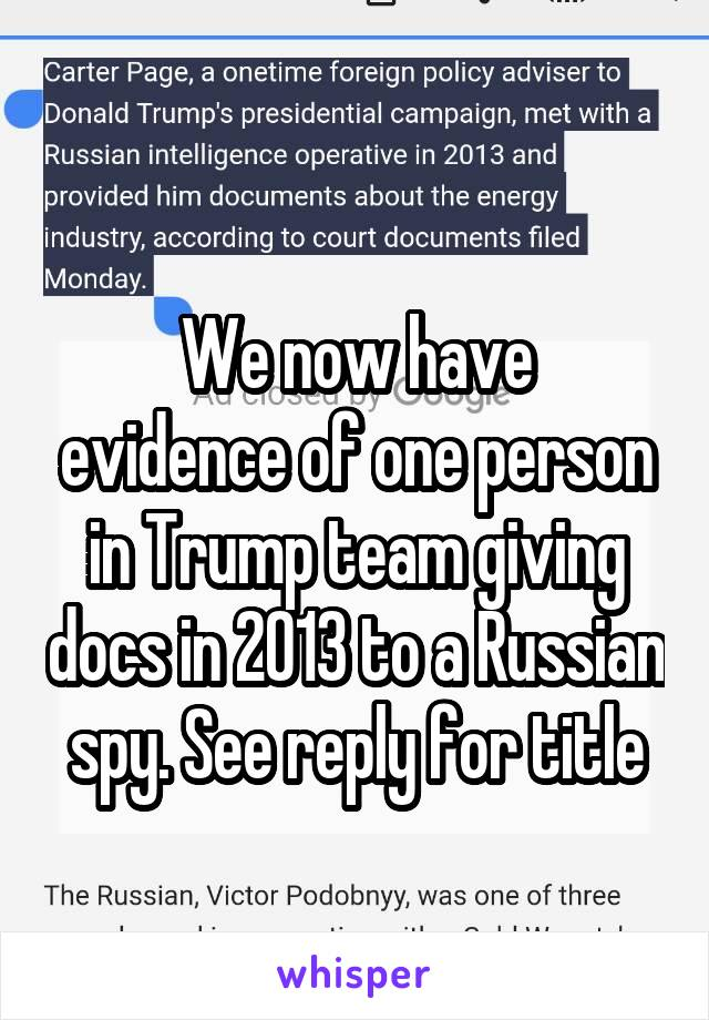 We now have evidence of one person in Trump team giving docs in 2013 to a Russian spy. See reply for title