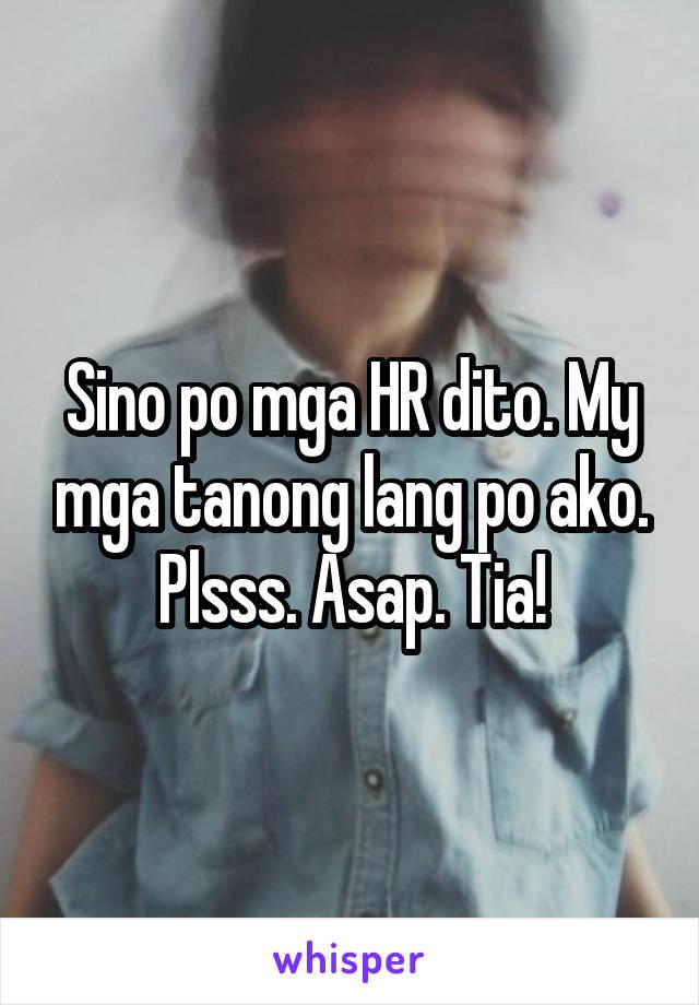 Sino po mga HR dito. My mga tanong lang po ako. Plsss. Asap. Tia!