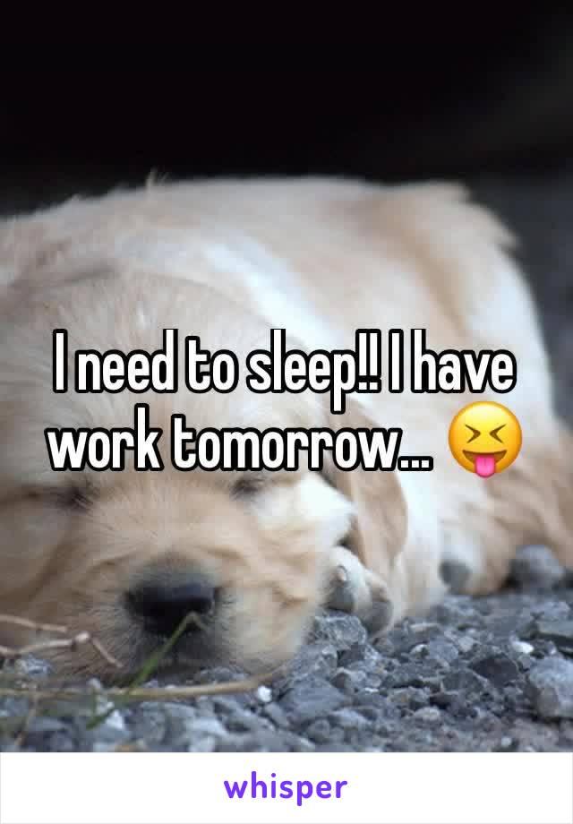 I need to sleep!! I have work tomorrow... 😝
