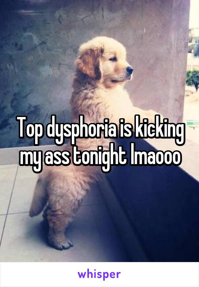 Top dysphoria is kicking my ass tonight lmaooo