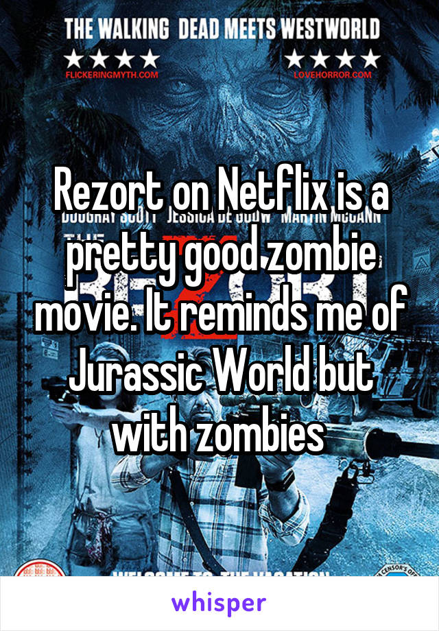 Rezort on Netflix is a pretty good zombie movie. It reminds me of Jurassic World but with zombies