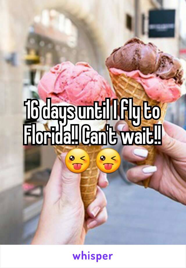 16 days until I fly to Florida!! Can't wait!! 😜😜
