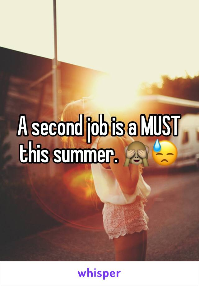 A second job is a MUST this summer. 🙈😓