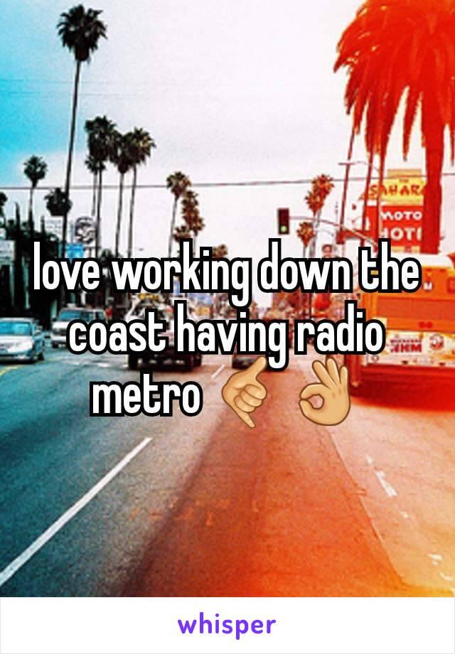 love working down the coast having radio metro 🤙👌