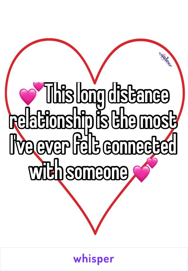 💕This long distance relationship is the most I've ever felt connected with someone 💕