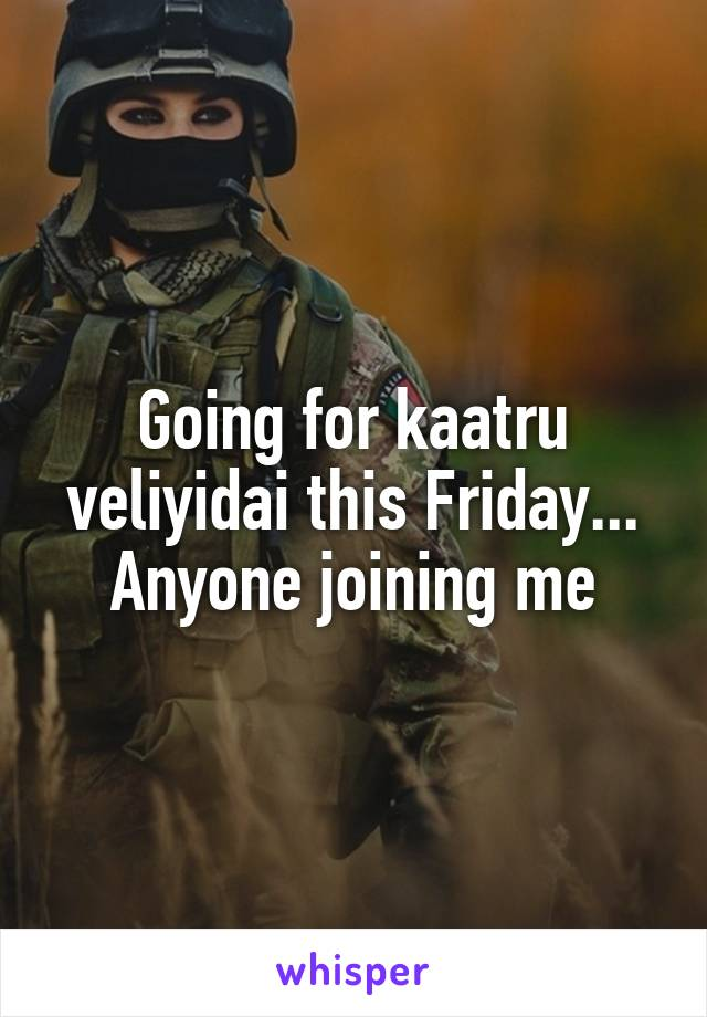 Going for kaatru veliyidai this Friday... Anyone joining me