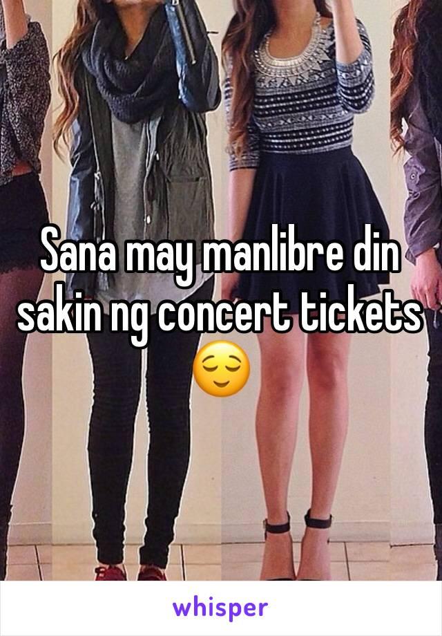 Sana may manlibre din sakin ng concert tickets 😌