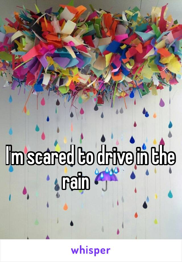 I'm scared to drive in the rain ☔️