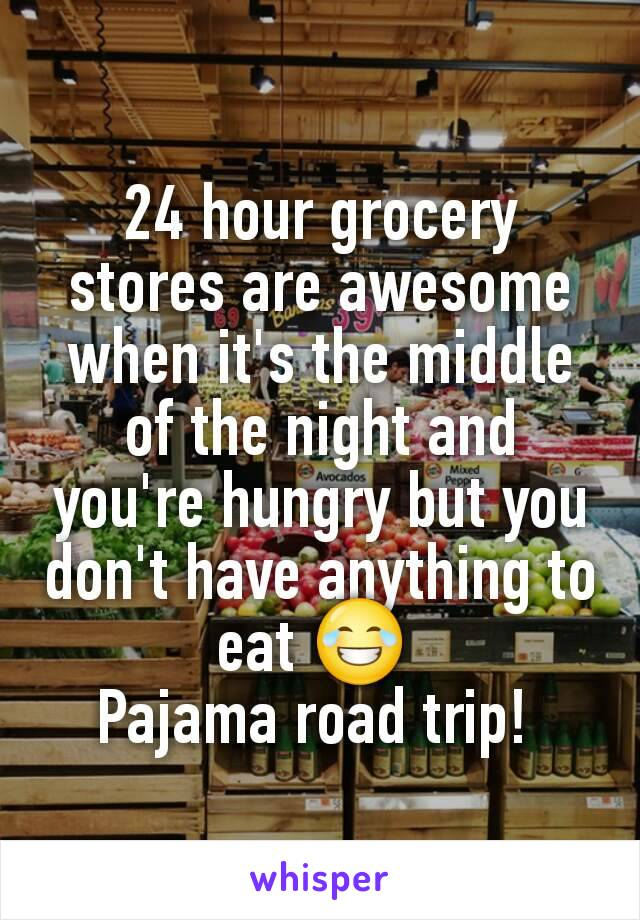 24 hour grocery stores are awesome when it's the middle of the night and you're hungry but you don't have anything to eat 😂  Pajama road trip!