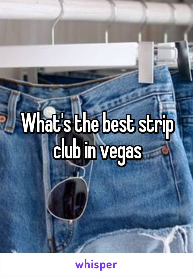 What's the best strip club in vegas