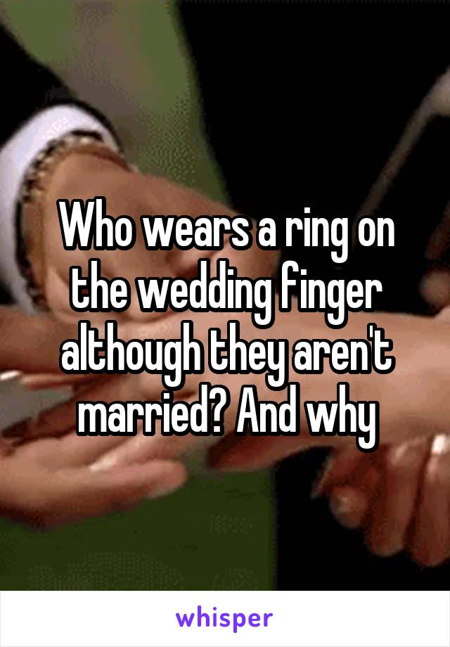 Who wears a ring on the wedding finger although they aren't married? And why