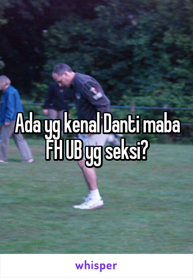 Ada yg kenal Danti maba FH UB yg seksi?