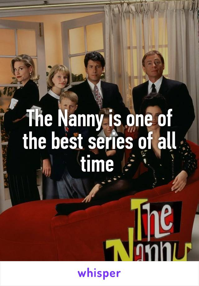 The Nanny is one of the best series of all time