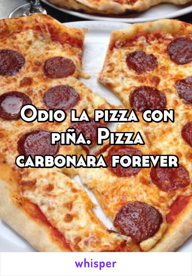 Odio la pizza con piña. Pizza carbonara forever
