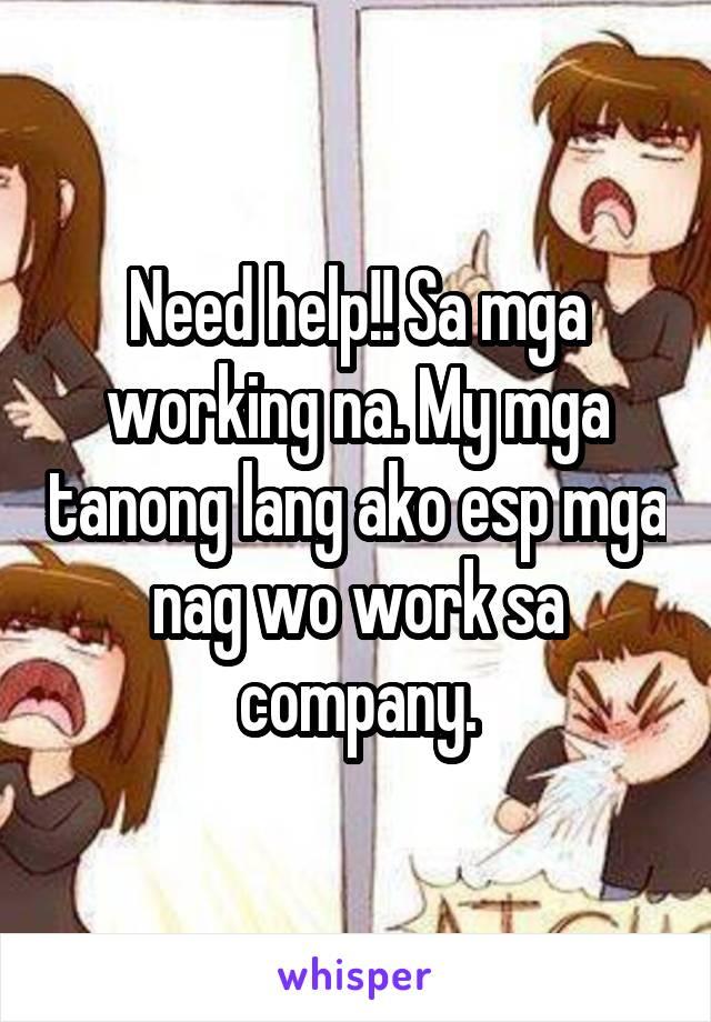 Need help!! Sa mga working na. My mga tanong lang ako esp mga nag wo work sa company.