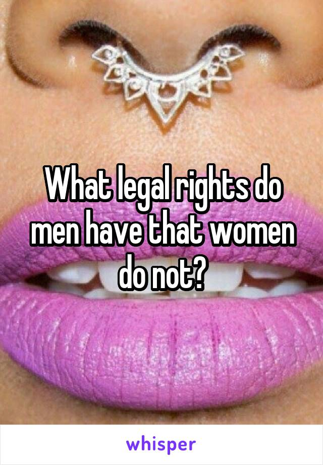 What legal rights do men have that women do not?