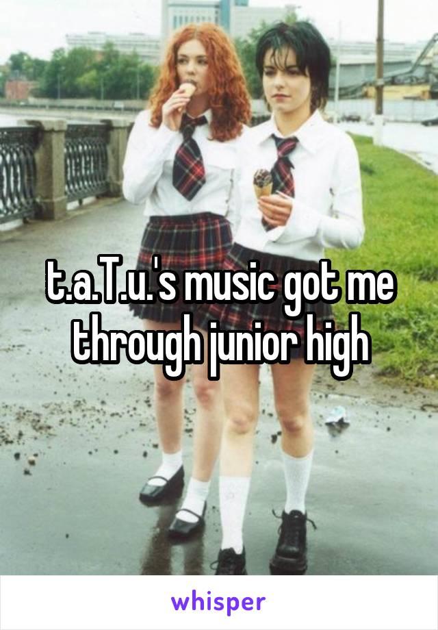 t.a.T.u.'s music got me through junior high