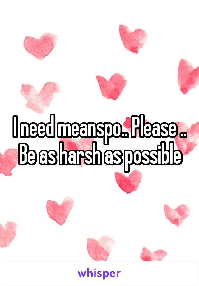 I need meanspo.. Please .. Be as harsh as possible