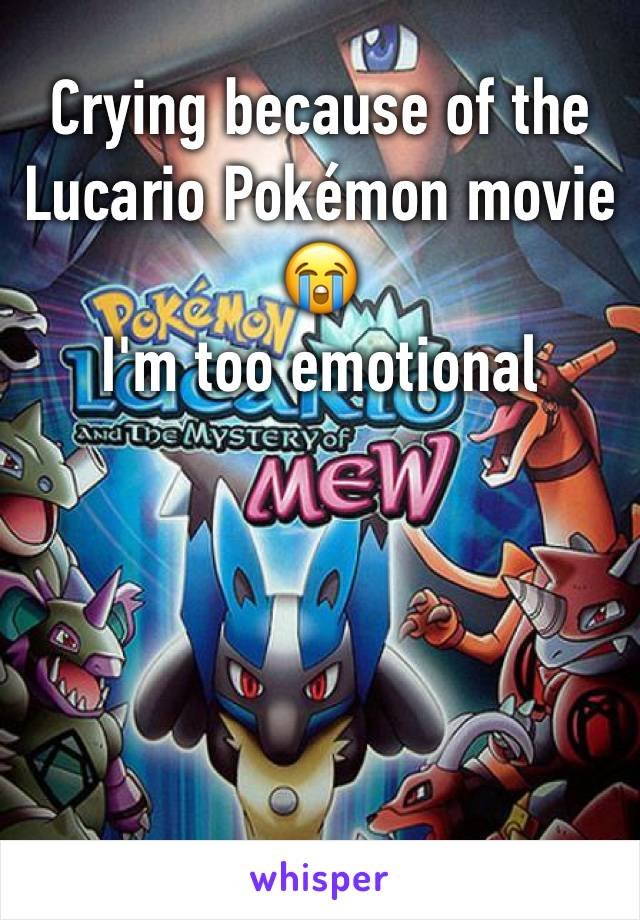 Crying because of the Lucario Pokémon movie  😭  I'm too emotional