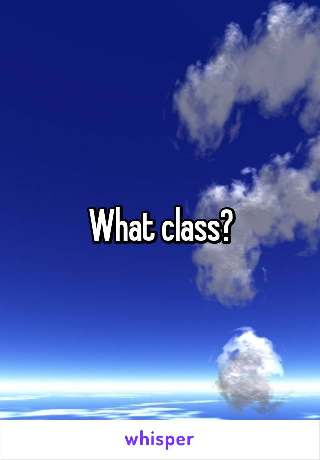 What class?