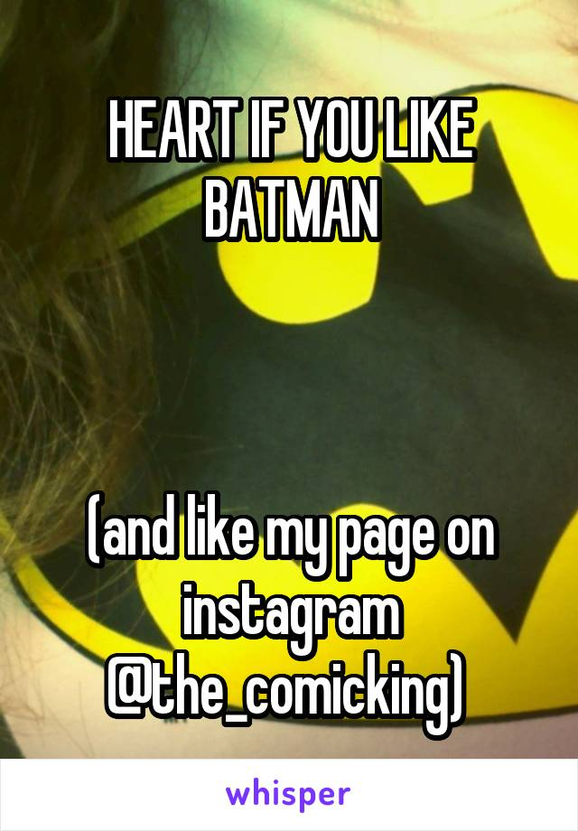 HEART IF YOU LIKE BATMAN     (and like my page on instagram @the_comicking)