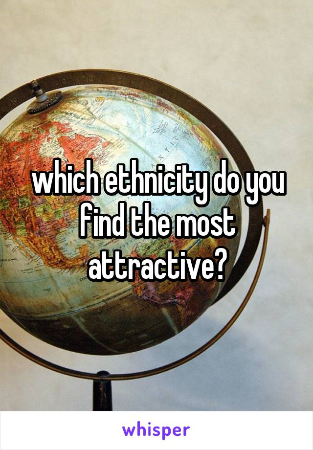 which ethnicity do you find the most attractive?