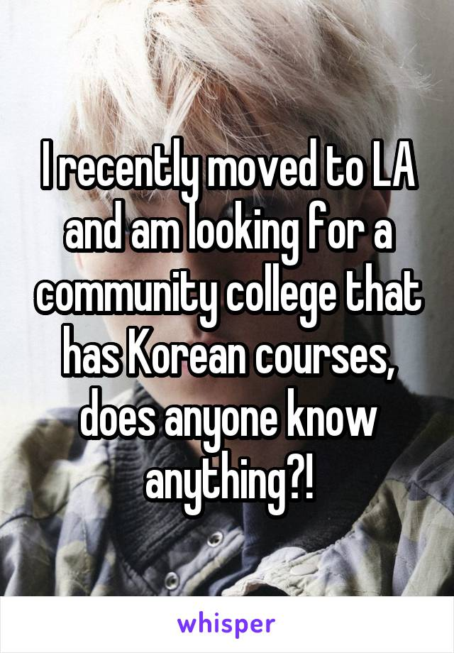 I recently moved to LA and am looking for a community college that has Korean courses, does anyone know anything?!