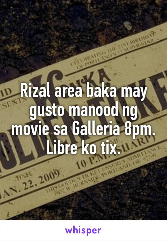 Rizal area baka may gusto manood ng movie sa Galleria 8pm. Libre ko tix.