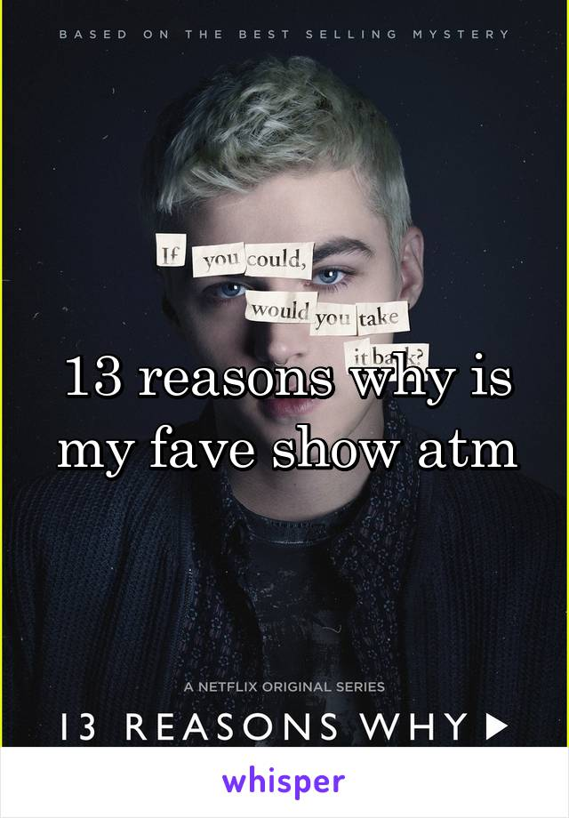 13 reasons why is my fave show atm