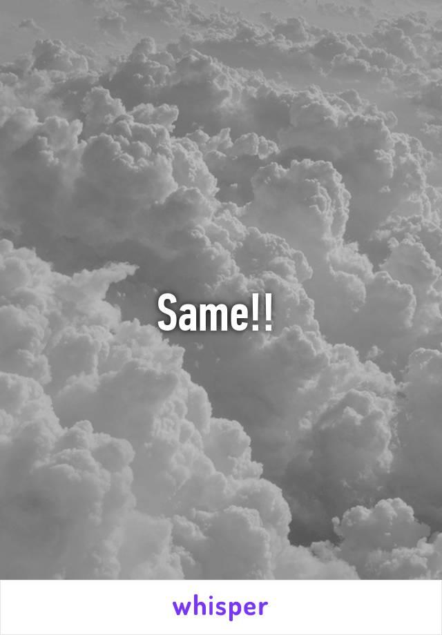 Same!!