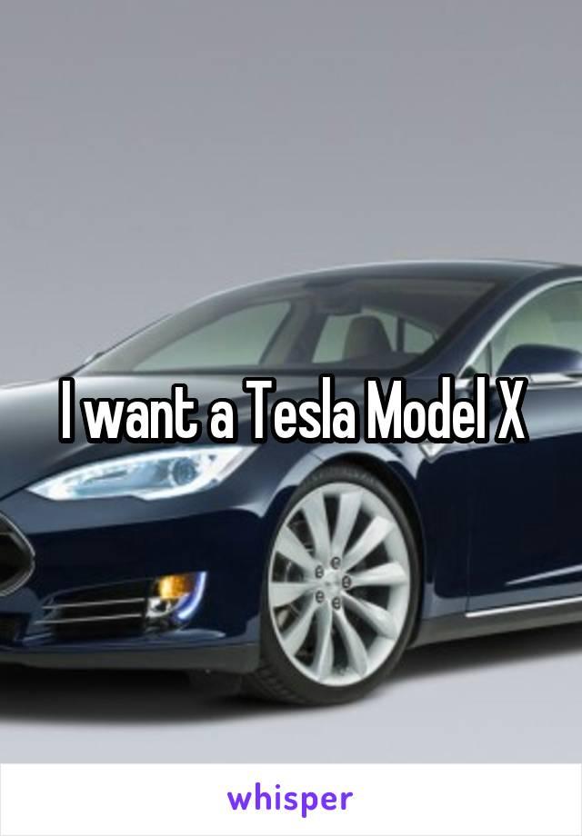 I want a Tesla Model X