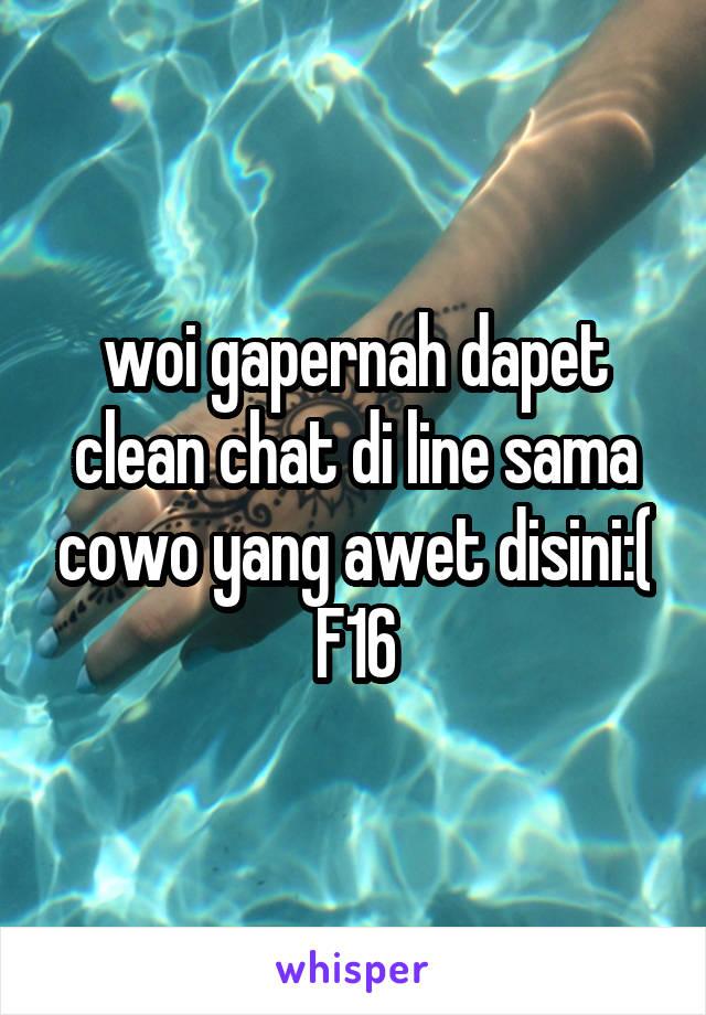 woi gapernah dapet clean chat di line sama cowo yang awet disini:( F16