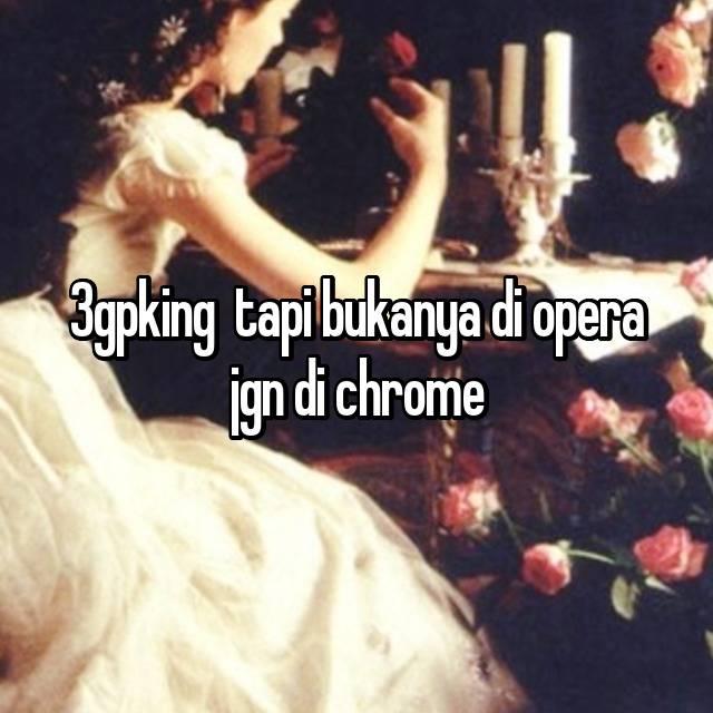 3gpking Tapi Bukanya Di Opera Jgn Di Chrome