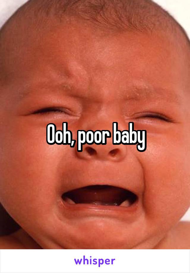 Ooh, poor baby