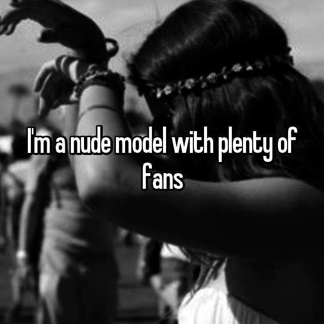 I'm a nude model with plenty of fans