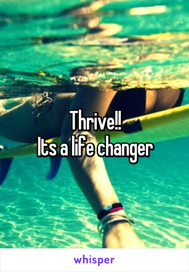 Thrive!! Its a life changer
