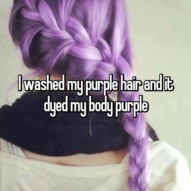 I washed my purple hair and it dyed my body purple