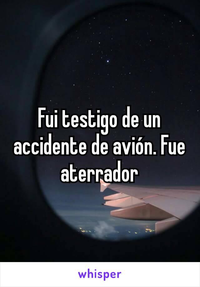 Fui testigo de un accidente de avión. Fue aterrador
